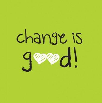 Change is good